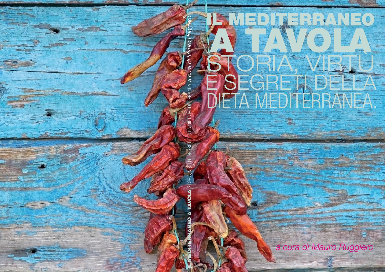 """""""Il Mediterraneo a tavola"""". Storia virtù e segreti della Dieta Mediterranea"""