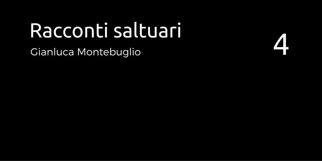 Racconti Saltuari 4. Di Gianluca Montebuglio
